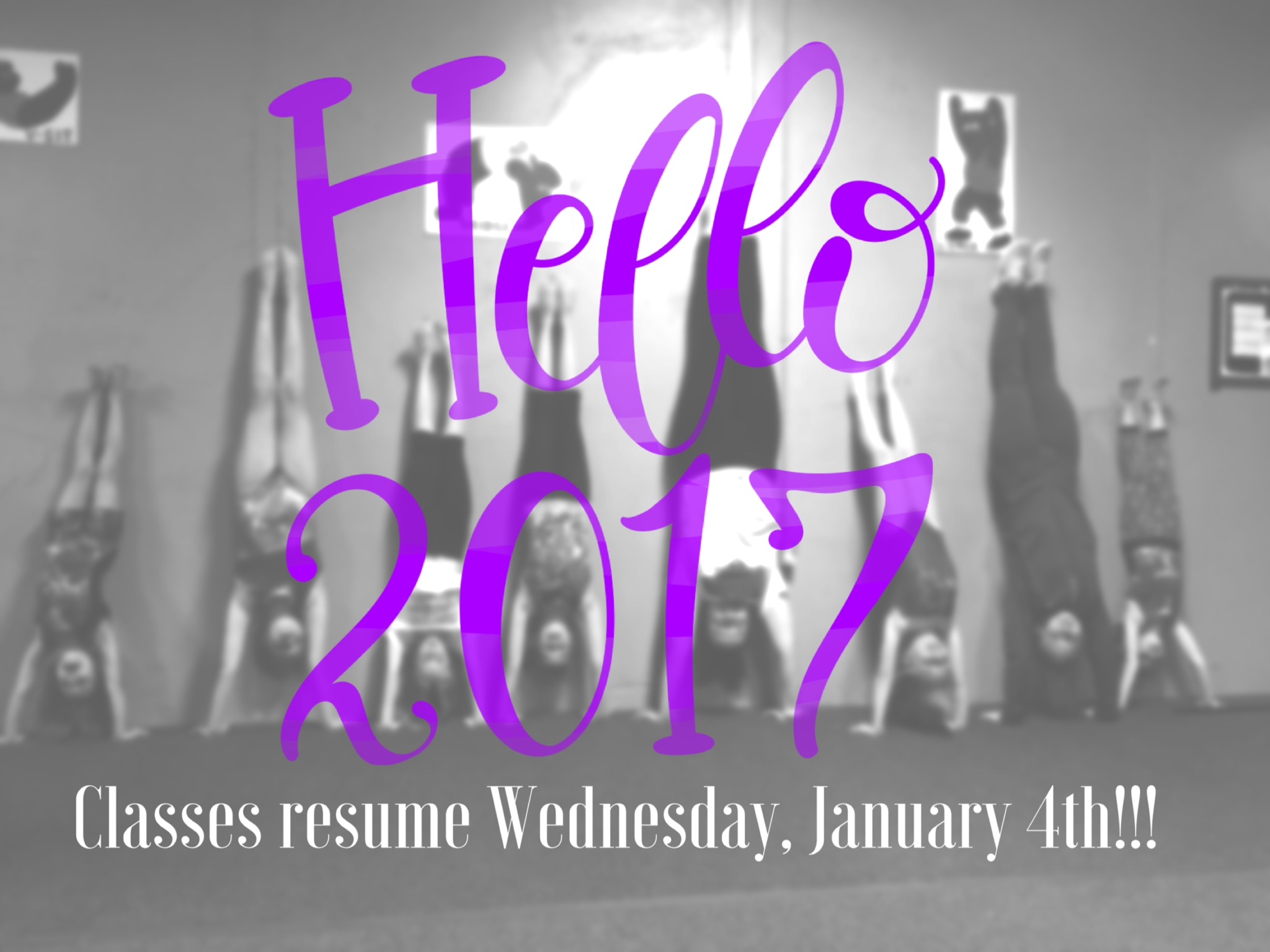 Hello 2017 classes resume Wednesday, January 4th!!!